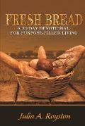 Fresh Bread: 30 Day Devotional for Purpose Filled Living