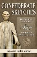 Confederate Sketches: The Southern Statesman, the Confederate Soldier, the South's Peerless Women