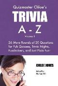 Quizmaster Chloe's Trivia A-Z Volume II: 26 More Rounds of Questions for Pub Quizzes, Trivia Nights, Fundraisers, and Just Plain Fun!