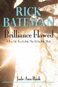 Rick Bateman - Brilliance Flawed: A True Life Novel of the Man Behind the Myth