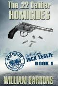 The .22 Caliber Homicides: Book 1 of the San Diego Police Homicide Detail Featuring Jack Leslie