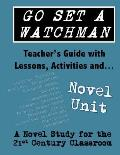 Go Set a Watchman Teacher's Guide with Lessons, Activities and Novel Study: Common Core State Standards Aligned