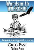 Wordsmith Workshop: A Common Sense Approach to Writing and Publishing a Novel