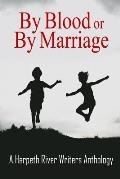 By Blood or by Marriage: A Harpeth River Writers Anthology