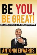 Be You, Be Great!: Unleash Your Unique Gift of Greatness Within You