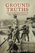 Ground Truths - British Army Operations in the Irish War of Independence