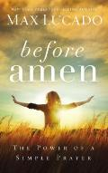 Before Amen The Power of a Simple Prayer International Edition