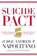 Suicide Pact The Radical Expansion of Presidential Powers & the Lethal Threat to American Liberty