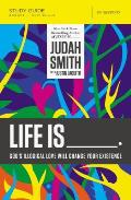 Life Is _____ Study Guide: God's Illogical Love Will Change Your Existence