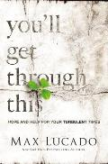 Youll Get Through This Hope & Help for Your Turbulent Times