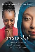 Undivided (International Edition): A Muslim Daughter, Her Christian Mother, Their Path to Peace
