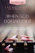 When God Doesnt Fix It Lessons You Never Wanted to Learn Truths You Cant Live Without