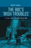 BBC's Irish Troubles: Television, Conflict and Northern Ireland