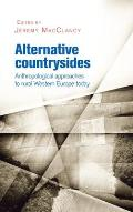 Alternative Countrysides: Anthropological Approaches to Rural Western Europe Today