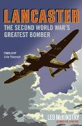 Lancaster The Second World Wars Greatest Bomber