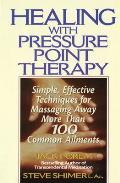 Healing Yourself with Pressure Point Therapy Simple Effective Techniques for Massaging Away More Than 100 Annoying Ailments