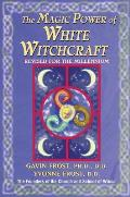 Magic Power of White Witchcraft Revised for the New Millennium
