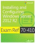 Exam Ref 70-410 Installing and Configuring Windows Server 2012 R2 (McSa): Installing and Configuring Windows Server 2012 R2