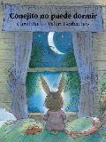 Conejito No Puede Dormir = Little Bunny's Sleepless Night