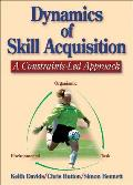 Dynamics of Skill Acquisition A Constraints Led Approach