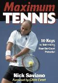Maximum Tennis 10 Keys to Unleashing Your On Court Potential