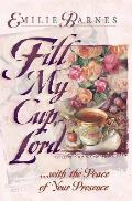 Fill My Cup Lord With The Peace Of Your