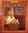 Grandma, Do You Remember When?: Sharing a Lifetime of Loving Memories