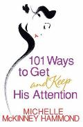 101 Ways To Get & Keep His Attention