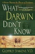 What Darwin Didnt Know A Doctor Dissects the Theory of Evolution