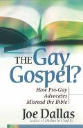 Gay Gospel How Pro Gay Advocates Misread the Bible
