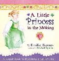 Little Princess in the Making A Royal Guide to Becoming a Girl of Grace