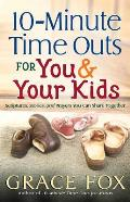 10 Minute Time Outs for You & Your Kids Scriptures Stories & Prayers You Can Share Together