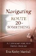 Navigating Route 20 Something A Lifemap for the Road Ahead
