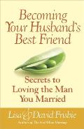 Becoming Your Husband's Best Friend: Secrets to Loving the Man You Married