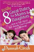 8 Great Dates for Moms & Daughters How to Talk about True Friendship Mean Girls & Boys