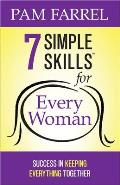 7 Simple Skills(tm) for Every Woman: Success in Keeping Everything Together