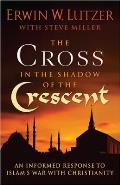 Cross in the Shadow of the Crescent An Informed Response to Islams War with Christianity
