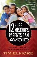 12 Huge Mistakes Parents Can Avoid Leading Your Kids to Succeed in Life