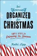Get Yourself Organized for Christmas: Simple Steps to Enjoying the Season