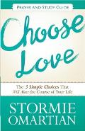 Choose Love, Prayer and Study Guide: The Three Simple Choices That Will Alter the Course of Your Life