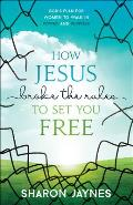 How Jesus Broke the Rules to Set You Free Gods Plan for Women to Walk in Power & Purpose