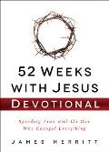 52 Weeks with Jesus Devotional: Spending Time with the One Who Changed Everything