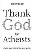 Thank God for Atheists: How the Greatest Skeptics Led Me to Faith