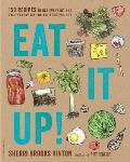 Eat It Up 150 Recipes to Use Every Bit & Enjoy Every Bite of the Food You Buy