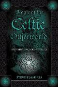 Magic of the Celtic Otherworld Irish History Lore & Rituals