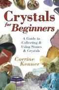 Crystals for Beginners A Guide to Collecting & Using Stones & Crystals