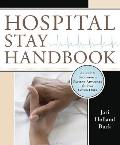 Hospital Stay Handbook A Guide to Becoming a Patient Advocate for Your Loved Ones