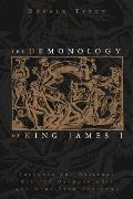 The Demonology of King James I: Includes the Original Text of Daemonologie and News from Scotland