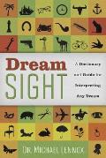 Dream Sight A Dictionary & Guide for Interpreting Any Dream