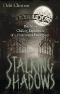 Stalking Shadows: The Most Chilling Experiences of a Paranormal Investigator